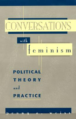 Conversations with Feminism: Political Theory and Practice - Weiss, Penny A