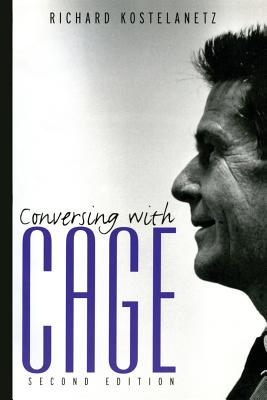 Conversing with Cage - Kostelanetz, Richard