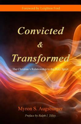 Convicted & Transformed: The Christian's Relationship to the Holy Spirit - Augusburger, Dr Myron S, and Ford, Dr Leighton (Foreword by), and Tilley, Ralph I, Dr. (Preface by)