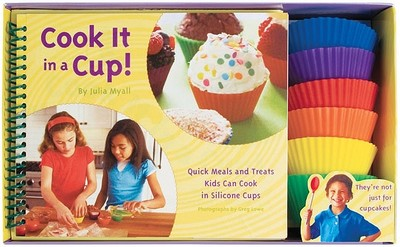 Cook It in a Cup!: Quick Meals and Treats Kids Can Cook in Silicone Cups - Myall, Julia