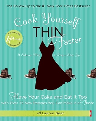 Cook Yourself Thin Faster: Have Your Cake and Eat It Too with Over 75 New Recipes You Can Make in a Flash! - Deen, Lauren, and Sung, Evan (Photographer)