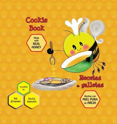 Cookie Book * Recetas de Galletas: Made with Real Honey * Hechas Con Miel de Abeja Pura - Alvarado, Pat, and Emily, Haworth (Compiled by)