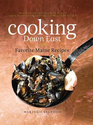 Cooking Down East: Favorite Maine Recipes - Standish, Marjorie, and Kelly, Melissa (Foreword by)