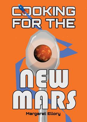 Cooking for the New Mars - Ellory, Margaret
