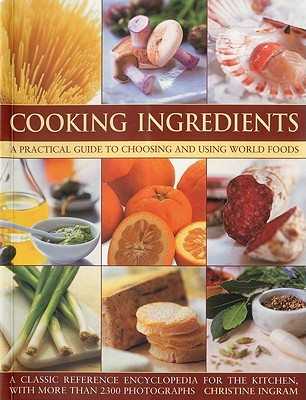 Cooking Ingredients: A Practical Guide to Choosing and Using World Foods - Ingram, Christine