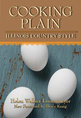 Cooking Plain, Illinois Country Style - Linsenmeyer, Helen Walker, and Kraig, Bruce
