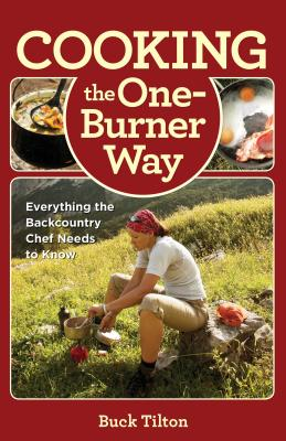 Cooking the One-Burner Way, 3rd: Everything the Backcountry Chef Needs to Know - Tilton, Buck