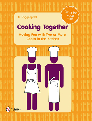 Cooking Together: Having Fun with Two or More Cooks in the Kitchen - Poggenpohl, G