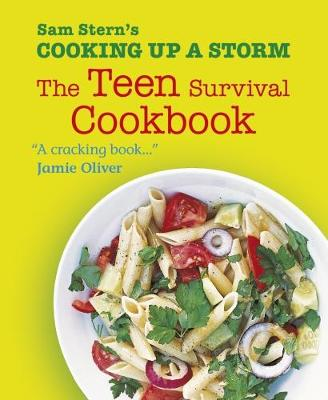 Cooking Up a Storm: The Teen Survival Cookbook - Stern, Sam, and Stern, Susan