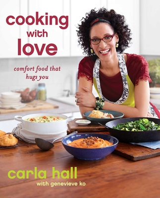 Cooking with Love: Comfort Food That Hugs You - Hall, Carla