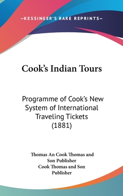 Cook's Indian Tours: Programme of Cook's New System of International Traveling Tickets (1881) - Cook Thomas and Son Publisher