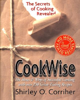 Cookwise: The Secrets of Cooking Revealed - Corriher, Shirley O