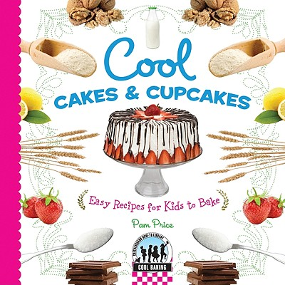 Cool Cakes & Cupcakes: Easy Recipes for Kids to Bake - Price, Pam
