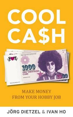 Cool Cash: Make Money From Your Hobby Job - Dietzel, Jorg, and Ho, Ivan
