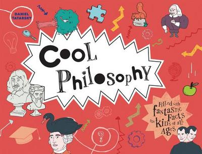 Cool Philosophy: Filled with facts for kids of all ages - Tatarsky, Daniel