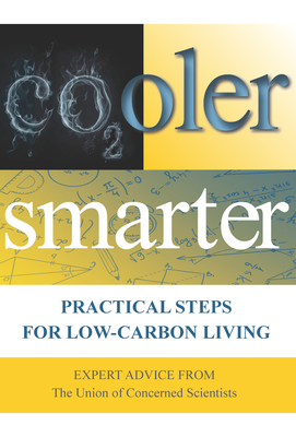 Cooler Smarter: Practical Steps for Low-Carbon Living: Expert Advice from the Union of Concerned Scientists - The Union of Concerned Scientists, and Shulman, Seth, and Deyette, Jeff