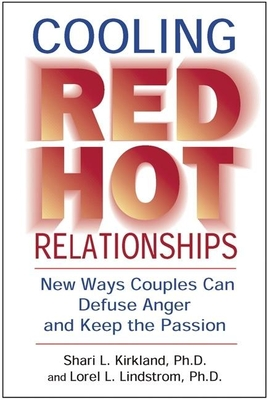 Cooling Red Hot Relationships: New Ways Couples Can Defuse Anger and Keep the Passion - Kirkland, Shari L