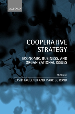Cooperative Strategy: Economic, Business, and Organizational Issues - Faulkner, David (Editor), and Rond, Mark de (Editor)