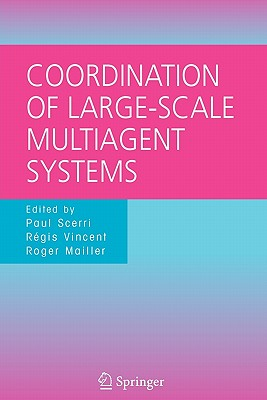 Coordination of Large-Scale Multiagent Systems - Scerri, Paul (Editor), and Vincent, Regis (Editor), and Mailler, Roger T (Editor)