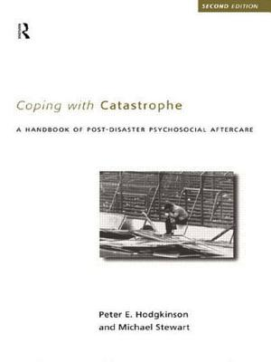Coping with Catastrophe: A Handbook of Post-Disaster Psychological Aftercare - Hodgkinson, Peter Etc