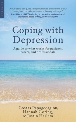 Coping with Depression: A Guide to What Works for Patients, Carers, and Professionals - Papageorgiou, Costas, and Goring, Hannah, and Haslam, Justin