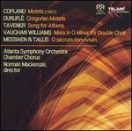 Copland: Motets; Duruflé: Gregorian Motets; Tavener: Song for Athene; Etc.