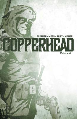 Copperhead Volume 4 - Faerber, Jay, and Moss, Drew, and Riley, Ron