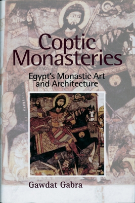 Coptic Monasteries: Art and Architecture of Early Christian Egypt - Gabra, Gawdat
