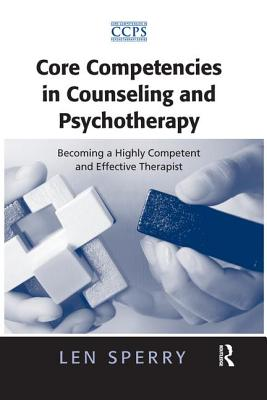 Core Competencies in Counseling and Psychotherapy: Becoming a Highly Competent and Effective Therapist - Sperry, Len, M.D., PH.D.