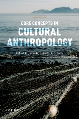 Core Concepts in Cultural Anthropology - Lavenda, Robert H, and Schultz, Emily A