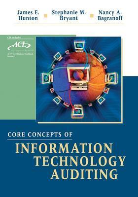 Core Concepts of Information Technology Auditing - Hunton, James E, and Bryant, Stephanie M, and Bagranoff, Nancy A