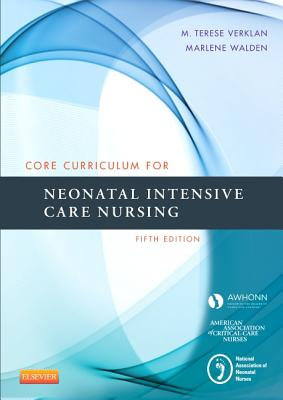 Core Curriculum for Neonatal Intensive Care Nursing - Awhonn, and Verklan, M Terese, PhD, Rnc, Faan, and Walden, Marlene, PhD, RN