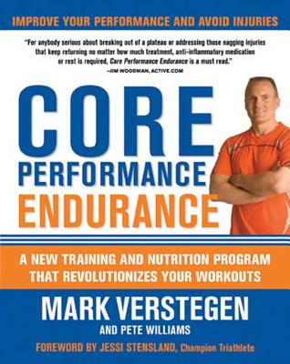 Core Performance Endurance: A New Training and Nutrition Program That Revolutionizes Your Workouts - Verstegen, Mark, and Williams, Pete, and Stensland, Jessi (Foreword by)