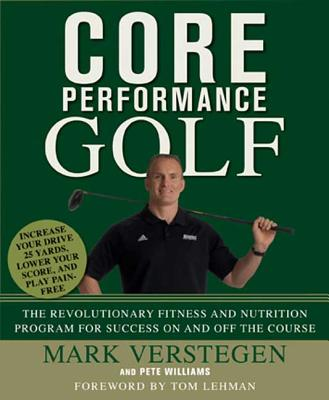 Core Performance Golf: The Revolutionary Training and Nutrition Program for Success on and Off the Course - Verstegen, Mark, and Williams, Pete, and Lehman, Tom (Foreword by)