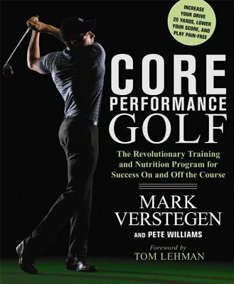 Core Performance Golf: The Revolutionary Training and Nutrition Program for Success on and Off the Course - Verstegen, Mark, and Lehman, Tom (Foreword by), and Williams, Pete