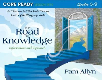 Core Ready Lesson Sets for Grades 6-8: A Staircase to Standards Success for English Language Arts, the Road to Knowledge: Information and Research - Allyn, Pam