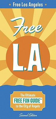Corley Guide Free L.A.: The Ultimate Free Fun Guide to the City of Angels - Corley, Troy (Editor)