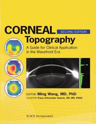 Corneal Topography: A Guide for Clinical Application in the Wavefront Era - Wang, Ming, MD