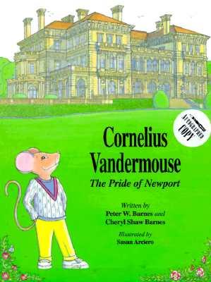 Cornelius Vandermouse: The Pride of Newport - Barnes, Cheryl Shaw, and Barnes, Peter J