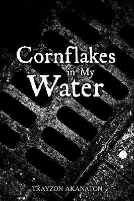 Cornflakes in My Water - Trayzon Akanaton, Akanaton