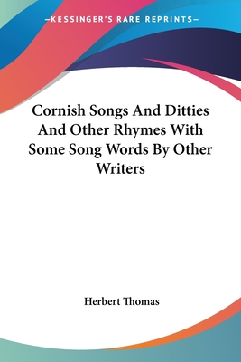 Cornish Songs and Ditties and Other Rhymes with Some Song Words by Other Writers - Thomas, Herbert