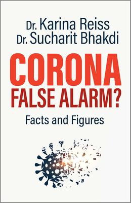 Corona, False Alarm?: Facts and Figures - Reiss, Karina, Doctor, PhD, and Bhakdi, Sucharit, MD