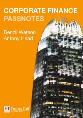 Corporate Finance Passnotes 1st edition - Watson, Denzil, and Head, Antony