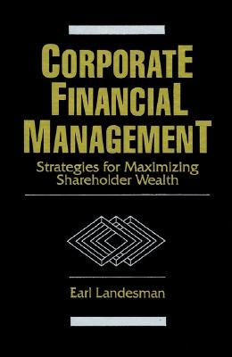 Corporate Financial Management: Strategies for Maximizing Shareholder Wealth - Landesman, Earl S