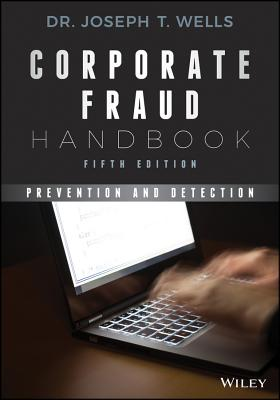 Corporate Fraud Handbook: Prevention and Detection - Wells, Joseph T