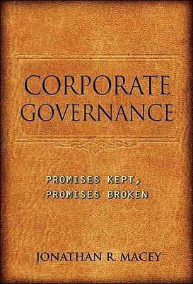 Corporate Governance: Promises Kept, Promises Broken - Macey, Jonathan R