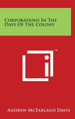 Corporations in the Days of the Colony - Davis, Andrew McFarland