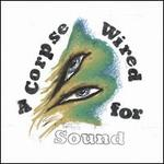 Corpse Wired for Sound [LP]
