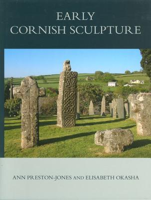 Corpus of Anglo-Saxon Stone Sculpture, XI, Early Cornish Sculpture - Preston-Jones, Ann