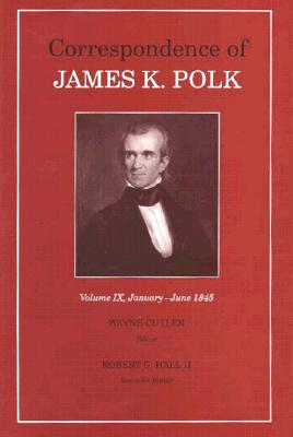 Corr James K Polk Vol 9: January June 1845 - Polk, James K, and Cutler, Wayne (Editor), and Hall, Robert G (Editor)